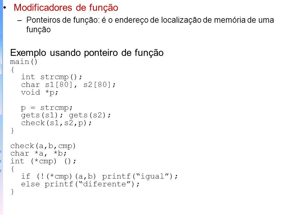 Modificadores de função –Ponteiros de função: é o endereço de localização de memória de uma função Exemplo usando ponteiro de função main() { int strc