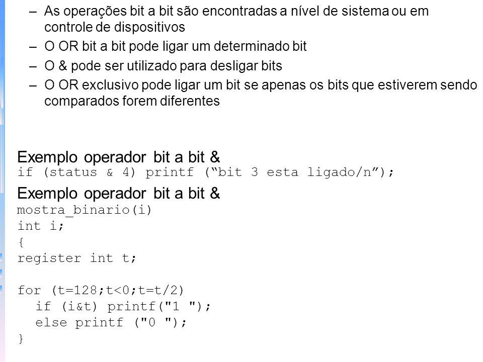 –As operações bit a bit são encontradas a nível de sistema ou em controle de dispositivos –O OR bit a bit pode ligar um determinado bit –O & pode ser