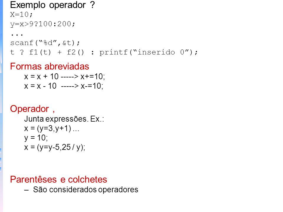 Exemplo operador ? X=10; y=x>9?100:200;... scanf(%d,&t); t ? f1(t) + f2() : printf(inserido 0); Formas abreviadas x = x + 10 -----> x+=10; x = x - 10