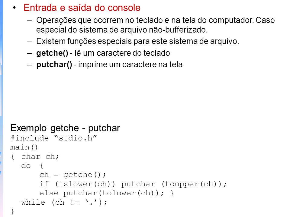 Entrada e saída do console –Operações que ocorrem no teclado e na tela do computador. Caso especial do sistema de arquivo não-bufferizado. –Existem fu