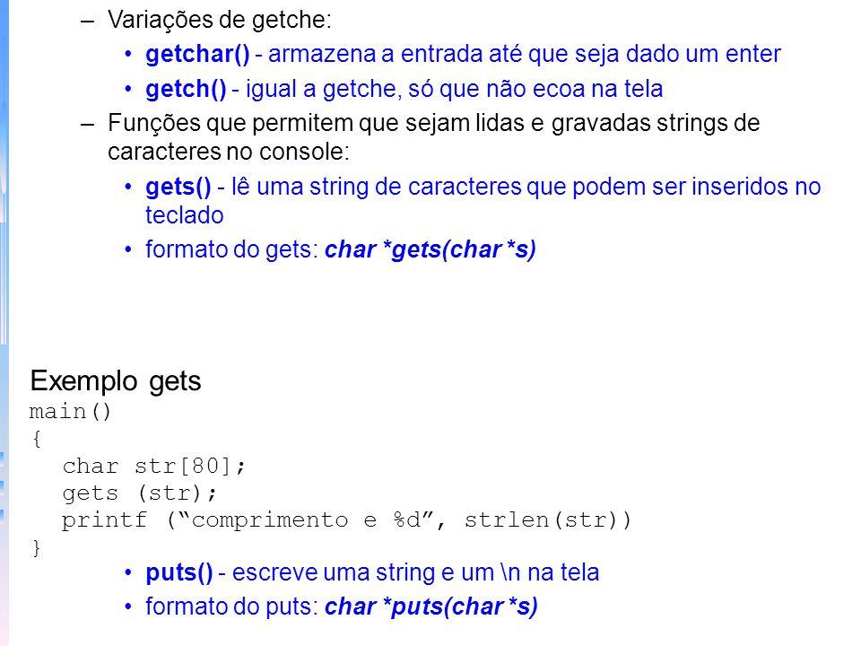 –Variações de getche: getchar() - armazena a entrada até que seja dado um enter getch() - igual a getche, só que não ecoa na tela –Funções que permite