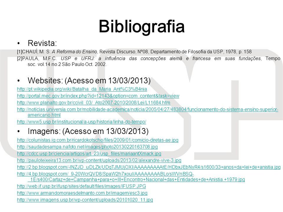 Bibliografia Revista: [1]CHAUÍ, M. S. A Reforma do Ensino, Revista Discurso, Nº08, Departamento de Filosofia da USP, 1978, p. 158 [2]PAULA, M.F.C. USP