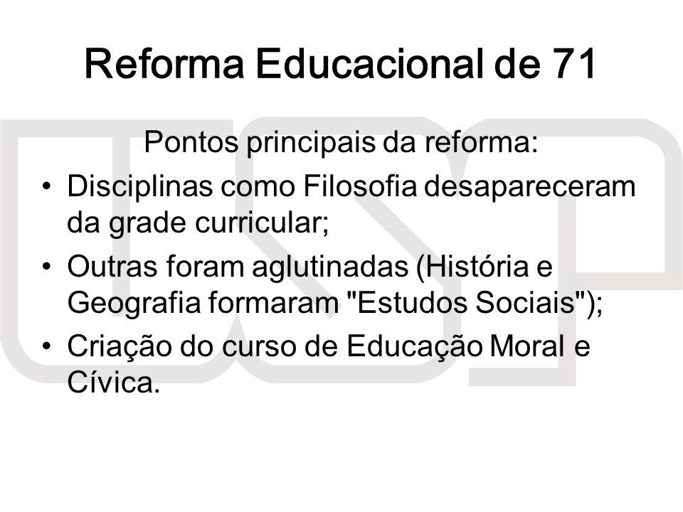 Reforma Educacional de 71 Pontos principais da reforma: Disciplinas como Filosofia desapareceram da grade curricular; Outras foram aglutinadas (Histór