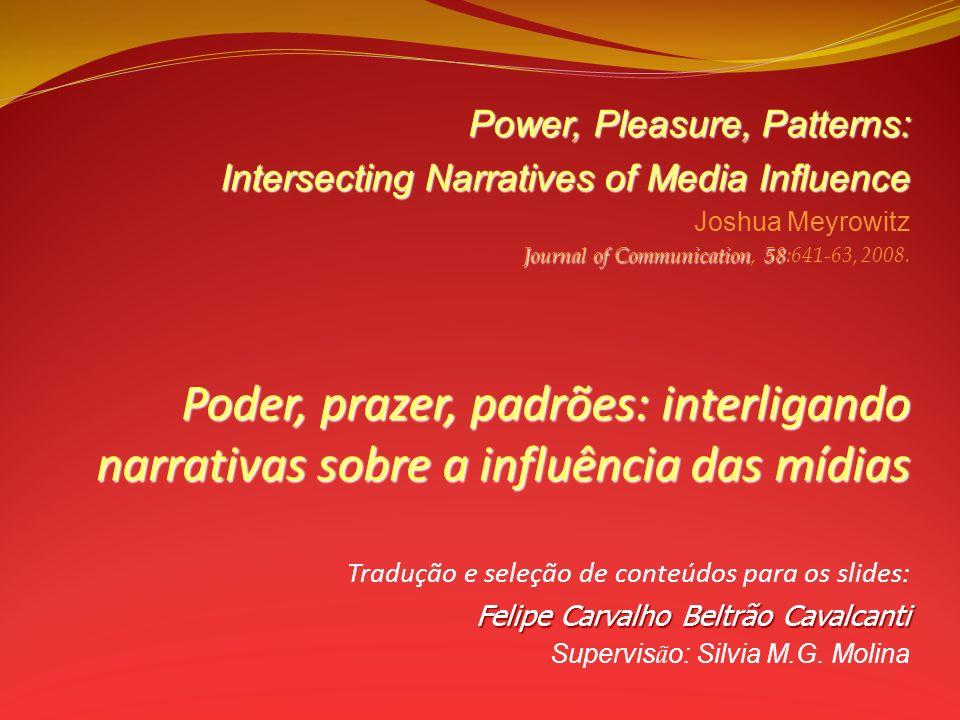 Power, Pleasure, Patterns: Intersecting Narratives of Media Influence Joshua Meyrowitz Journal of Communication58 Journal of Communication, 58:641-63,