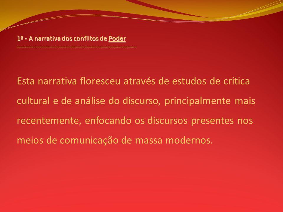 1ª - A narrativa dos conflitos de Poder -------------------------------------------------------- Esta narrativa floresceu através de estudos de crític