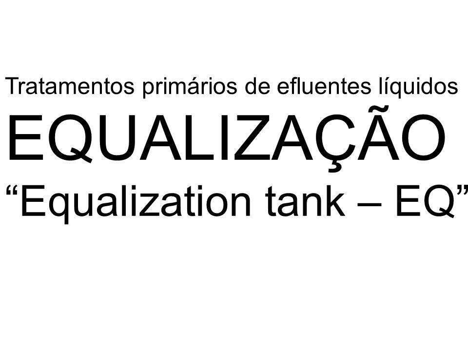 Tratamentos primários de efluentes líquidos EQUALIZAÇÃO Equalization tank – EQ