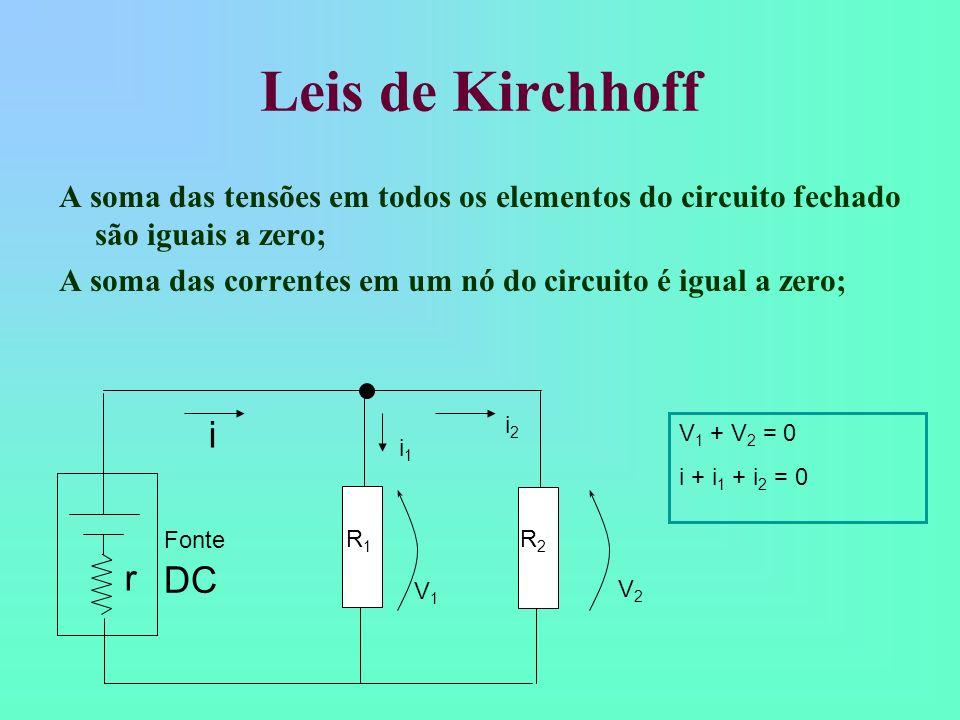 Leis de Kirchhoff A soma das tensões em todos os elementos do circuito fechado são iguais a zero; A soma das correntes em um nó do circuito é igual a