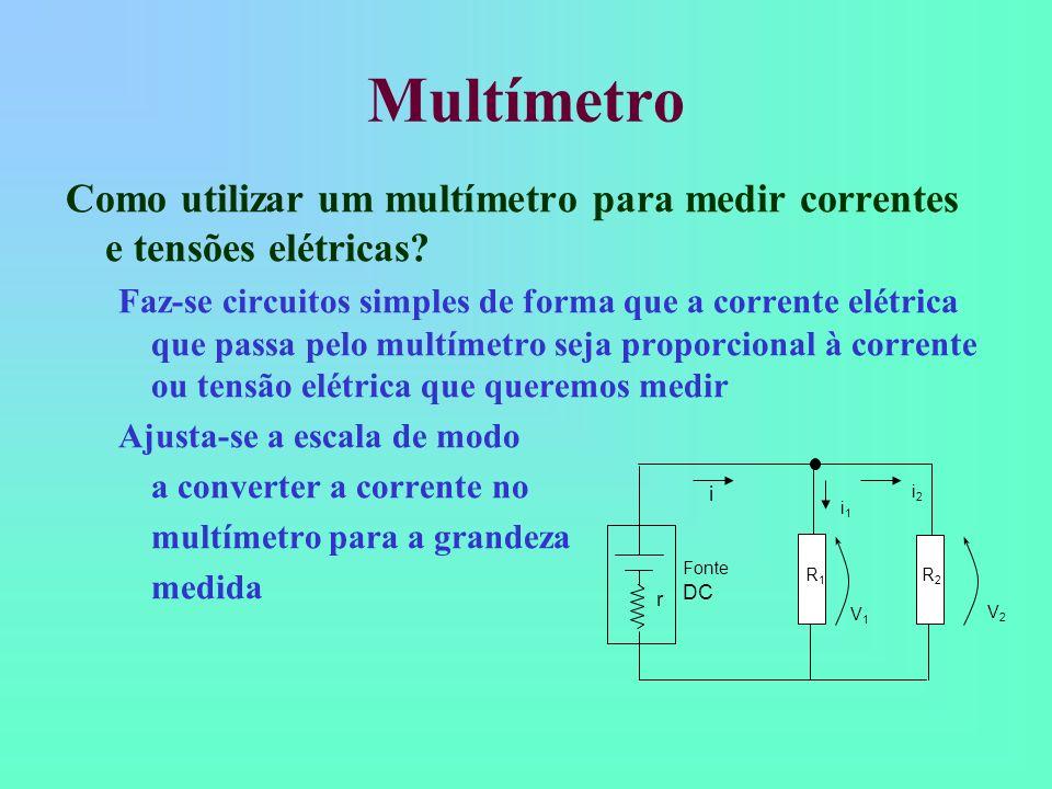 Multímetro Como utilizar um multímetro para medir correntes e tensões elétricas? Faz-se circuitos simples de forma que a corrente elétrica que passa p