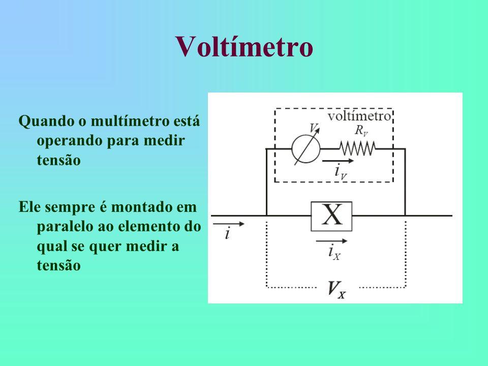 Voltímetro Quando o multímetro está operando para medir tensão Ele sempre é montado em paralelo ao elemento do qual se quer medir a tensão