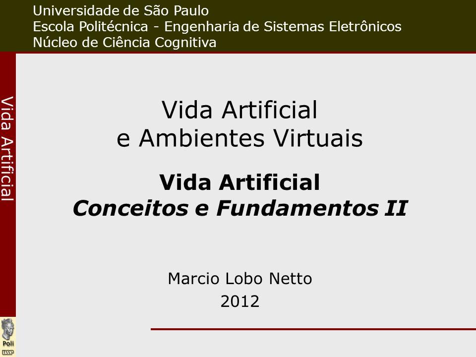 EPUSP / PSI cognitio Marcio Lobo Netto Conceitos II //disciplinas.stoa.usp.brEP PSI Vida Artificial Vida Artificial Vida Artificial e Ambientes Virtua