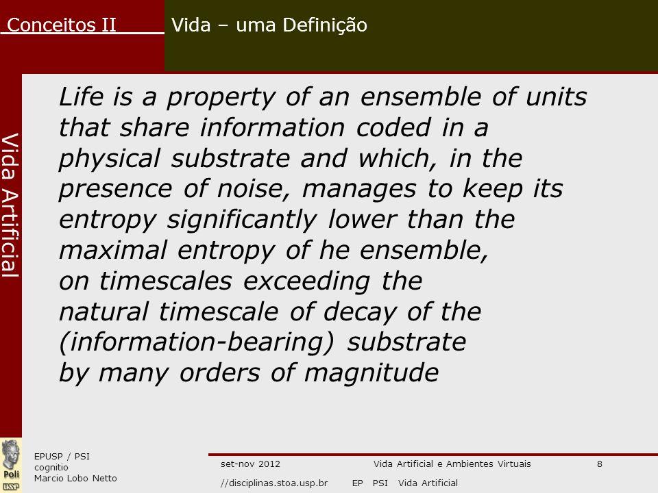 EPUSP / PSI cognitio Marcio Lobo Netto Conceitos II //disciplinas.stoa.usp.brEP PSI Vida Artificial Vida Artificial Vida – uma Definição Life is a pro