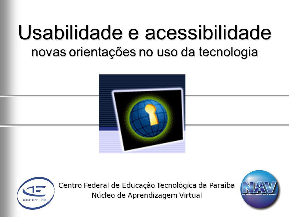 Centro Federal de Educação Tecnológica da Paraíba Núcleo de Aprendizagem Virtual Usabilidade e acessibilidade novas orientações no uso da tecnologia