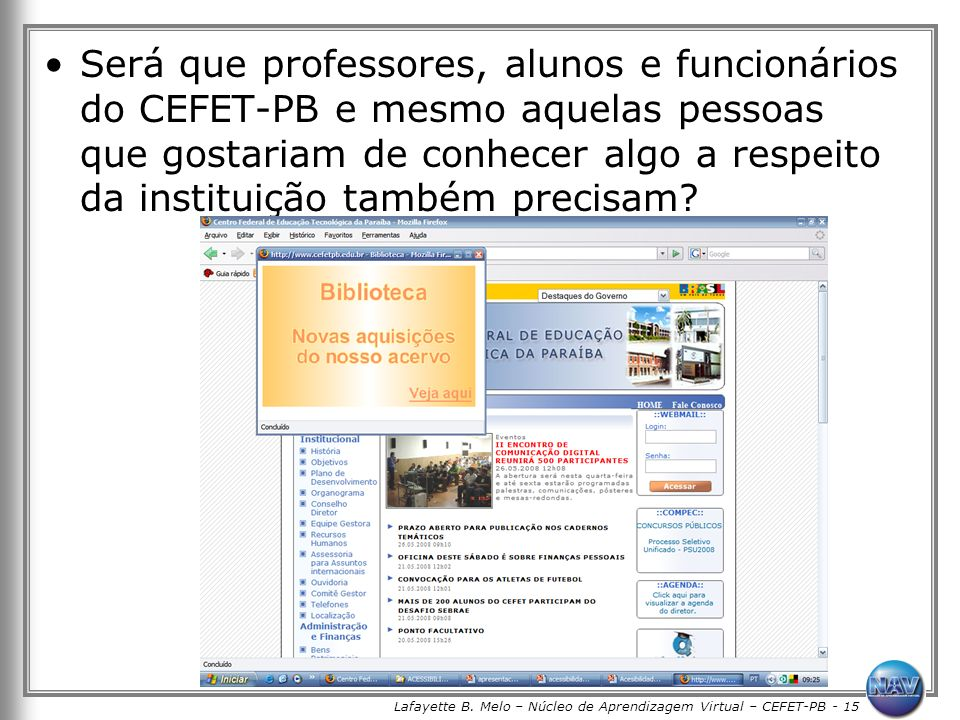 Lafayette B. Melo – Núcleo de Aprendizagem Virtual – CEFET-PB - 15 Será que professores, alunos e funcionários do CEFET-PB e mesmo aquelas pessoas que