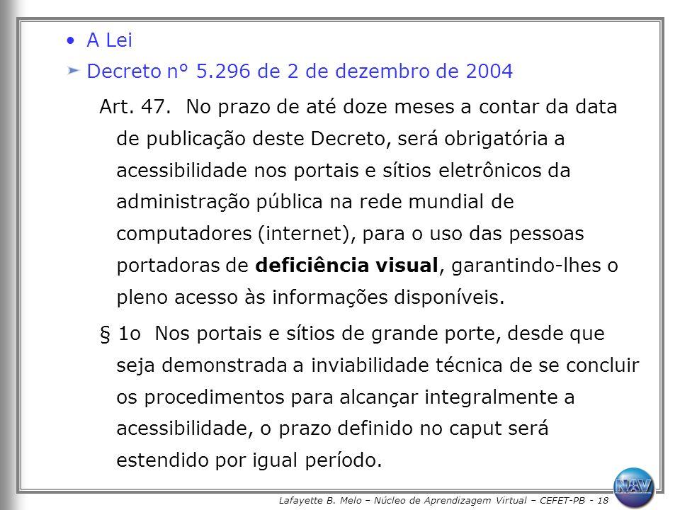 Lafayette B. Melo – Núcleo de Aprendizagem Virtual – CEFET-PB - 18 A Lei Decreto n° 5.296 de 2 de dezembro de 2004 Art. 47. No prazo de até doze meses