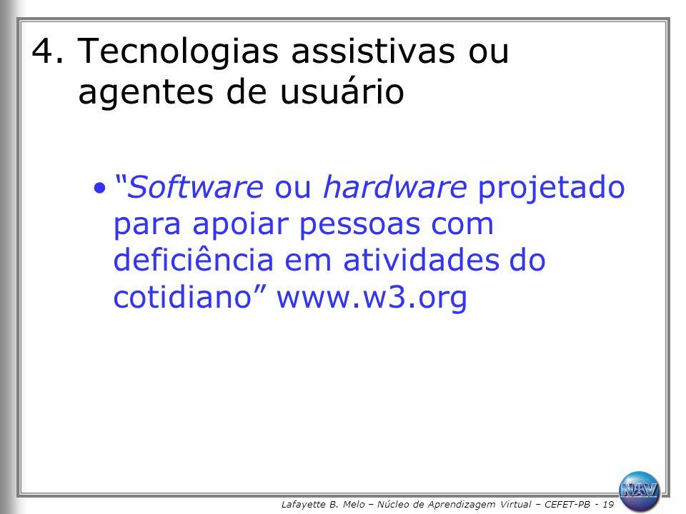 Lafayette B. Melo – Núcleo de Aprendizagem Virtual – CEFET-PB - 19 4. Tecnologias assistivas ou agentes de usuário Software ou hardware projetado para
