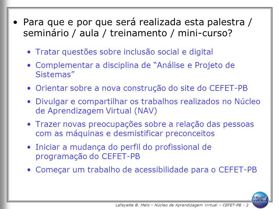 Lafayette B. Melo – Núcleo de Aprendizagem Virtual – CEFET-PB - 2 Para que e por que será realizada esta palestra / seminário / aula / treinamento / m