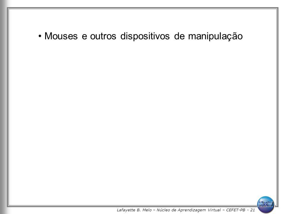 Lafayette B. Melo – Núcleo de Aprendizagem Virtual – CEFET-PB - 21 Mouses e outros dispositivos de manipulação