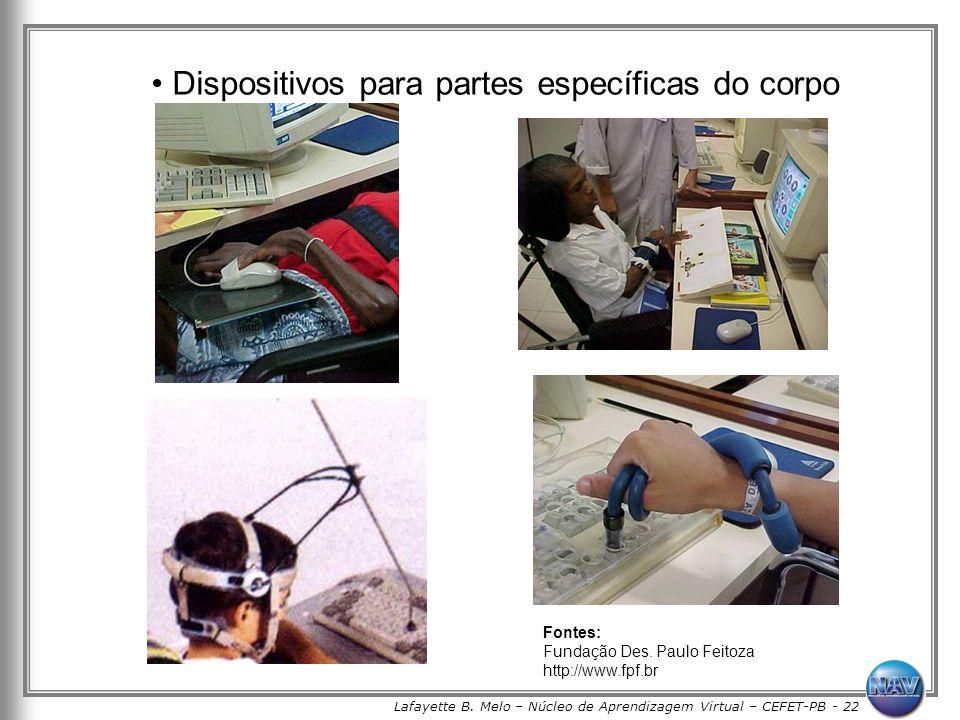 Lafayette B. Melo – Núcleo de Aprendizagem Virtual – CEFET-PB - 22 Dispositivos para partes específicas do corpo Fontes: Fundação Des. Paulo Feitoza h