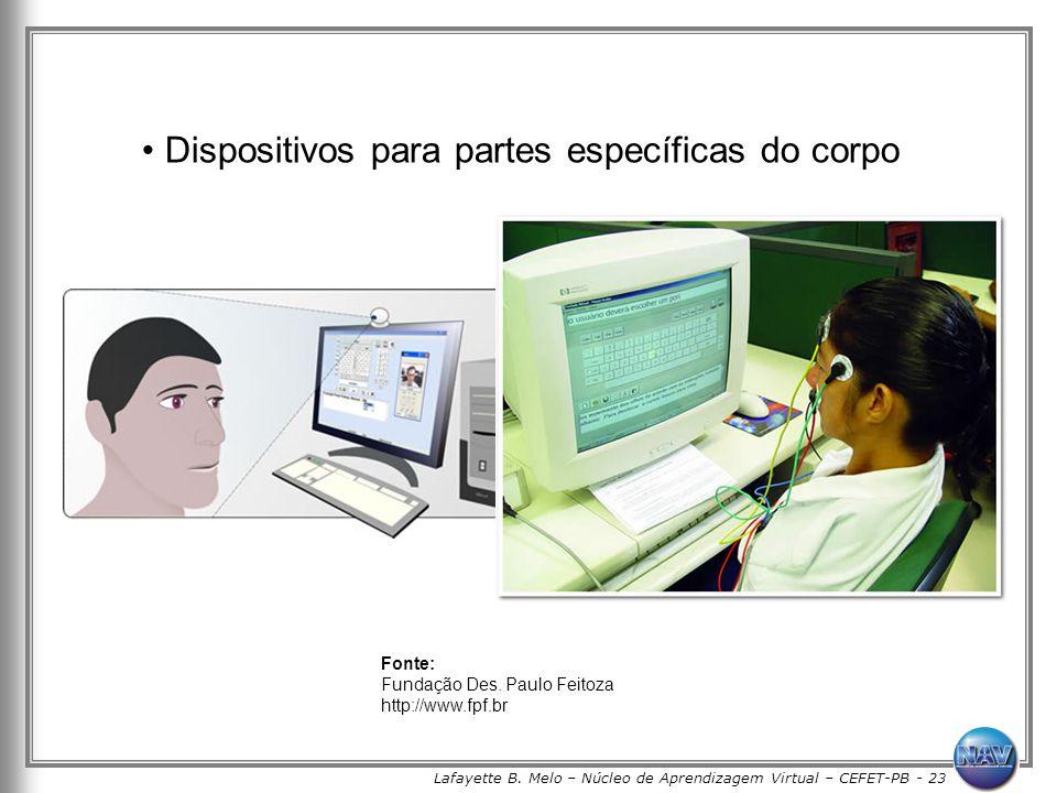 Lafayette B. Melo – Núcleo de Aprendizagem Virtual – CEFET-PB - 23 Dispositivos para partes específicas do corpo Fonte: Fundação Des. Paulo Feitoza ht