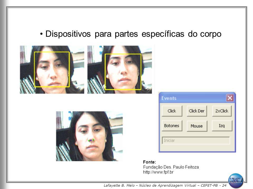 Lafayette B. Melo – Núcleo de Aprendizagem Virtual – CEFET-PB - 24 Dispositivos para partes específicas do corpo Fonte: Fundação Des. Paulo Feitoza ht