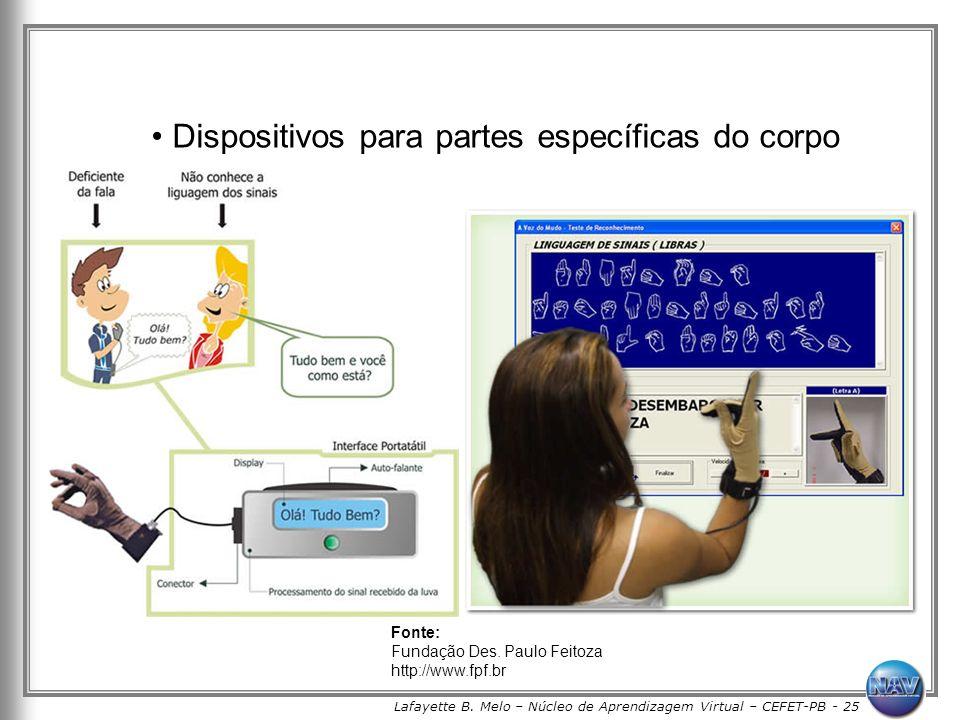 Lafayette B. Melo – Núcleo de Aprendizagem Virtual – CEFET-PB - 25 Dispositivos para partes específicas do corpo Fonte: Fundação Des. Paulo Feitoza ht