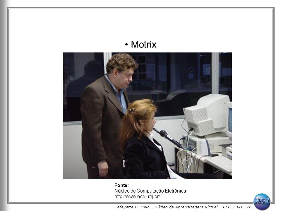 Lafayette B. Melo – Núcleo de Aprendizagem Virtual – CEFET-PB - 26 Motrix Fonte: Núcleo de Computação Eletrônica http://www.nce.ufrj.br/