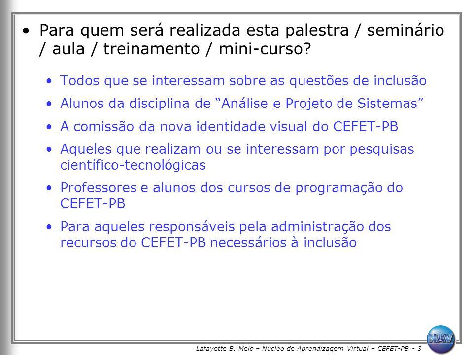 Lafayette B. Melo – Núcleo de Aprendizagem Virtual – CEFET-PB - 3 Para quem será realizada esta palestra / seminário / aula / treinamento / mini-curso