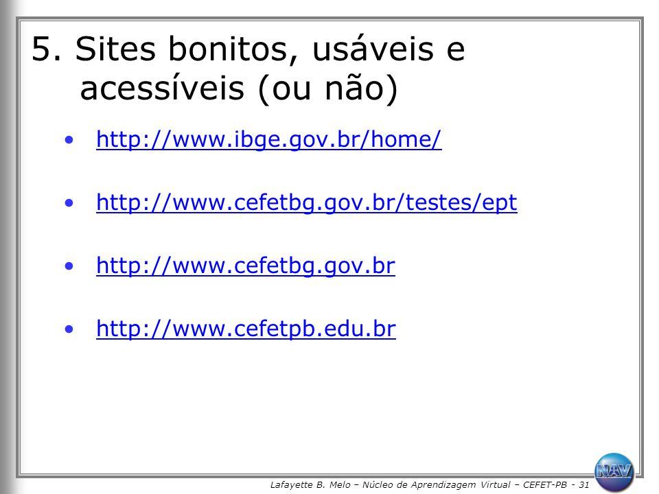 Lafayette B. Melo – Núcleo de Aprendizagem Virtual – CEFET-PB - 31 5. Sites bonitos, usáveis e acessíveis (ou não) http://www.ibge.gov.br/home/ http:/