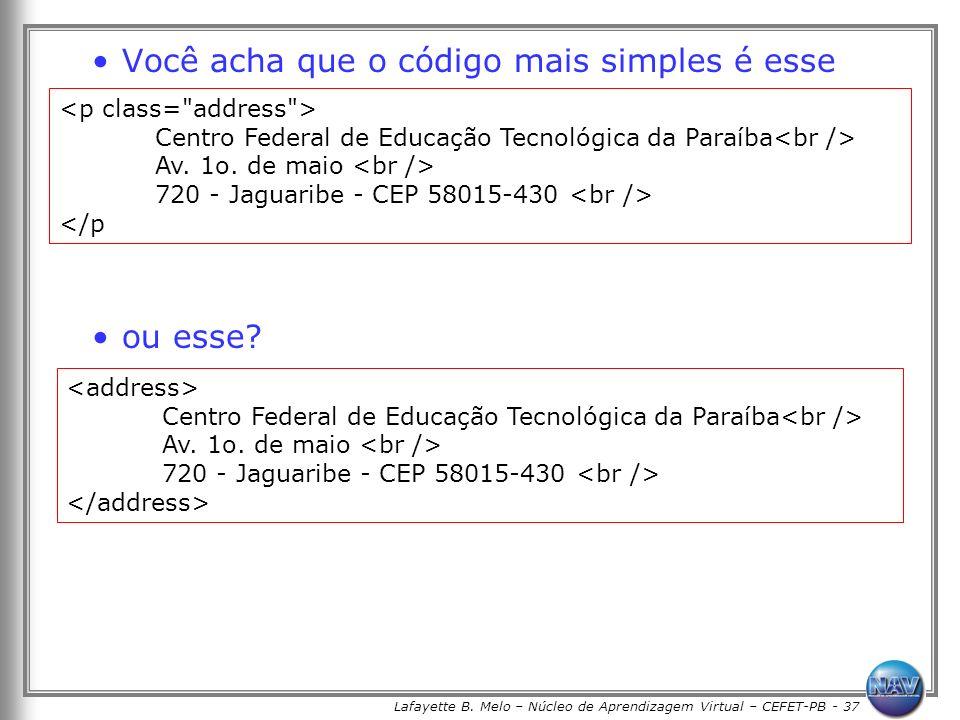 Lafayette B. Melo – Núcleo de Aprendizagem Virtual – CEFET-PB - 37 Você acha que o código mais simples é esse ou esse? Centro Federal de Educação Tecn