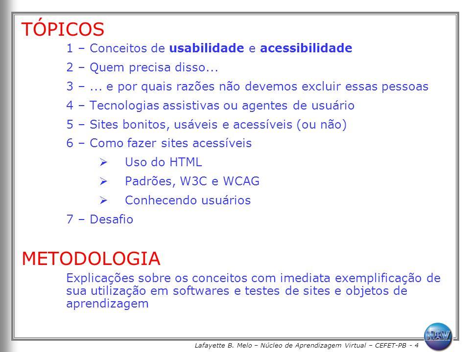 Lafayette B. Melo – Núcleo de Aprendizagem Virtual – CEFET-PB - 4 TÓPICOS 1 – Conceitos de usabilidade e acessibilidade 2 – Quem precisa disso... 3 –.