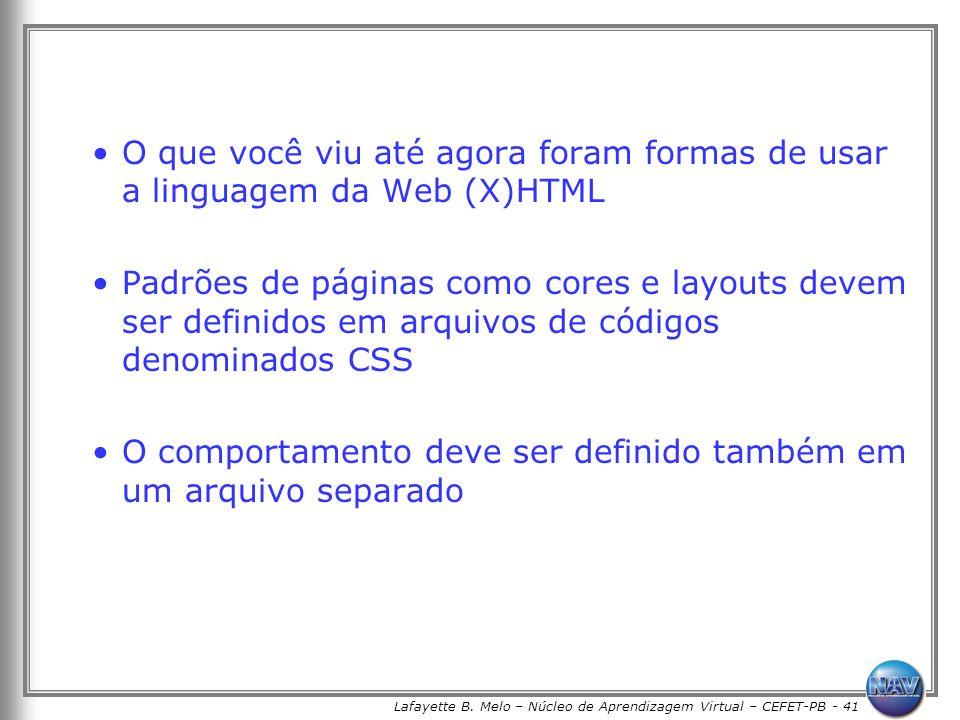 Lafayette B. Melo – Núcleo de Aprendizagem Virtual – CEFET-PB - 41 O que você viu até agora foram formas de usar a linguagem da Web (X)HTML Padrões de
