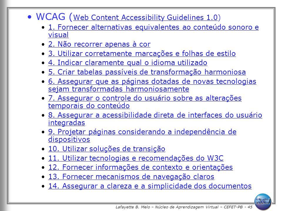 Lafayette B. Melo – Núcleo de Aprendizagem Virtual – CEFET-PB - 45 WCAG ( Web Content Accessibility Guidelines 1.0) Web Content Accessibility Guidelin