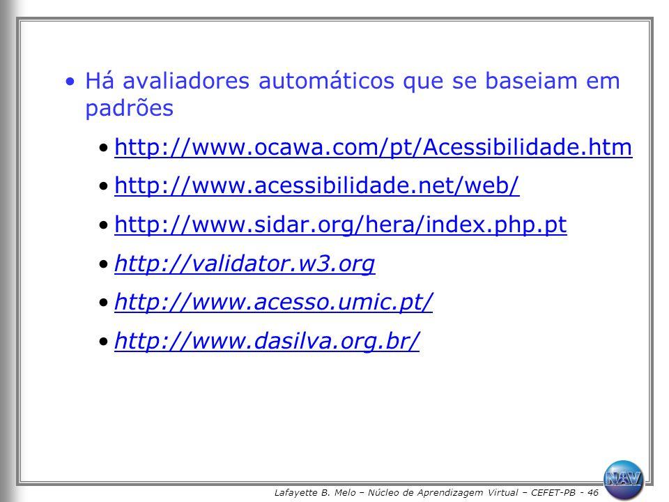 Lafayette B. Melo – Núcleo de Aprendizagem Virtual – CEFET-PB - 46 Há avaliadores automáticos que se baseiam em padrões http://www.ocawa.com/pt/Acessi