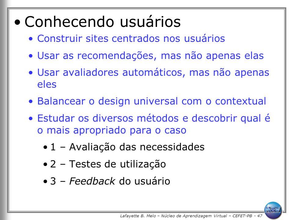 Lafayette B. Melo – Núcleo de Aprendizagem Virtual – CEFET-PB - 47 Conhecendo usuários Construir sites centrados nos usuários Usar as recomendações, m