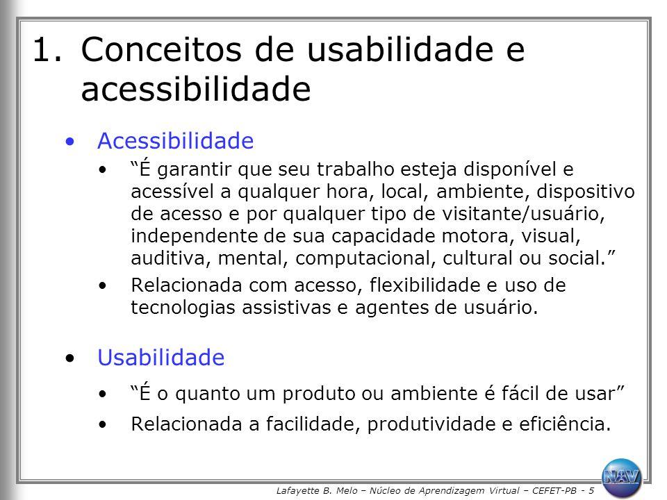 Lafayette B. Melo – Núcleo de Aprendizagem Virtual – CEFET-PB - 5 1.Conceitos de usabilidade e acessibilidade Acessibilidade É garantir que seu trabal