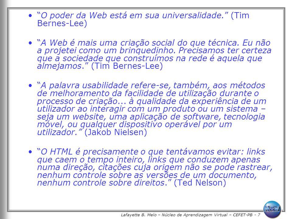 Lafayette B. Melo – Núcleo de Aprendizagem Virtual – CEFET-PB - 7 O poder da Web está em sua universalidade. (Tim Bernes-Lee) A Web é mais uma criação