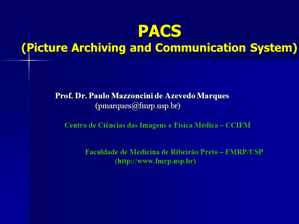 PACS (Picture Archiving and Communication System) Prof. Dr. Paulo Mazzoncini de Azevedo Marques (pmarques@fmrp.usp.br) (pmarques@fmrp.usp.br) Centro d