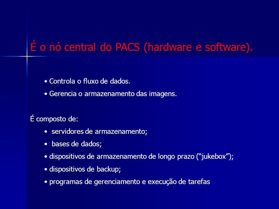 É o nó central do PACS (hardware e software). Controla o fluxo de dados. Gerencia o armazenamento das imagens. É composto de: servidores de armazename