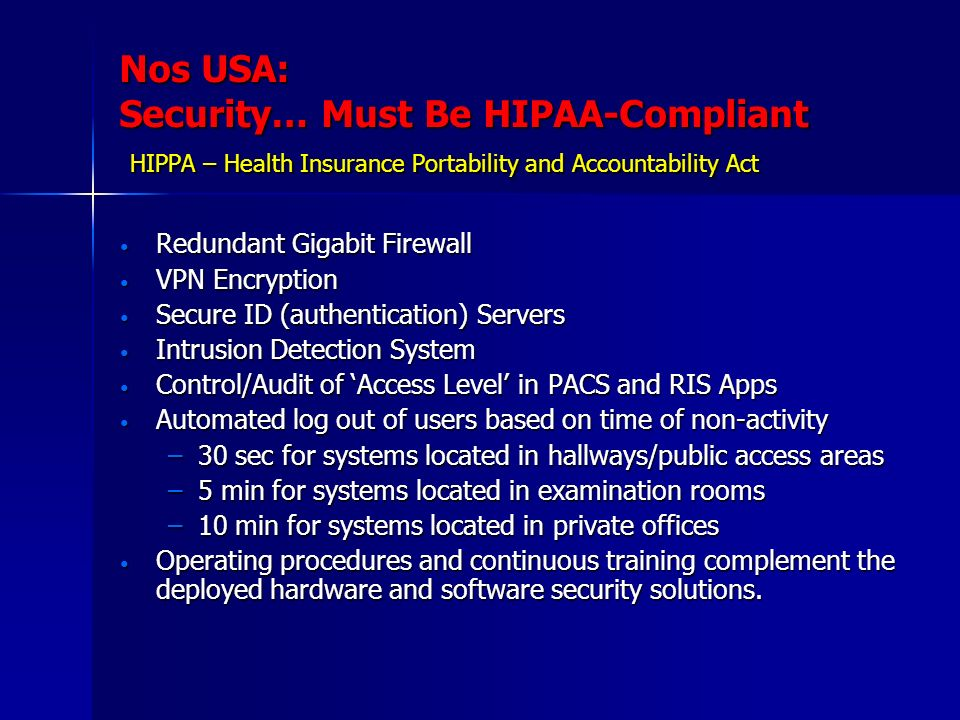 Nos USA: Security… Must Be HIPAA-Compliant HIPPA – Health Insurance Portability and Accountability Act Redundant Gigabit Firewall Redundant Gigabit Fi
