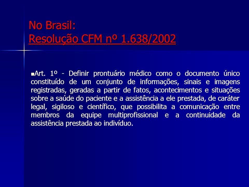 Certificação e Aspectos Legais No Brasil: Resolução CFM nº 1.638/2002 Art. 1º - Definir prontuário médico como o documento único constituído de um con