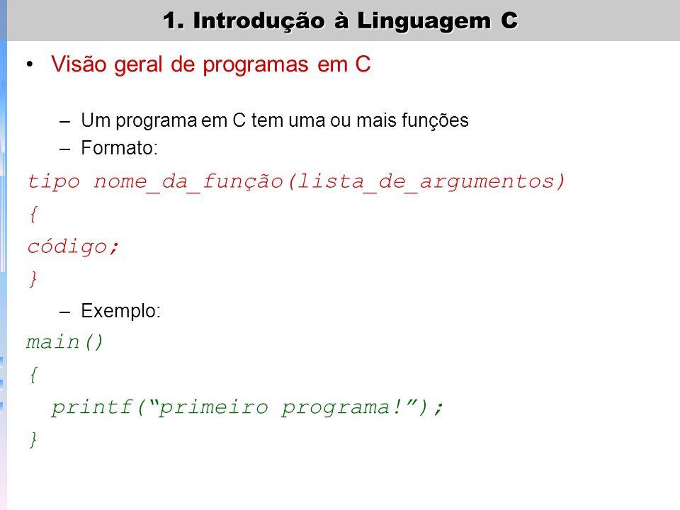1. Introdução à Linguagem C –Um programa C compilado usa 4 regiões: Pilha Heap Variáveis Globais Código –O compilador compila --- liga as funções da b