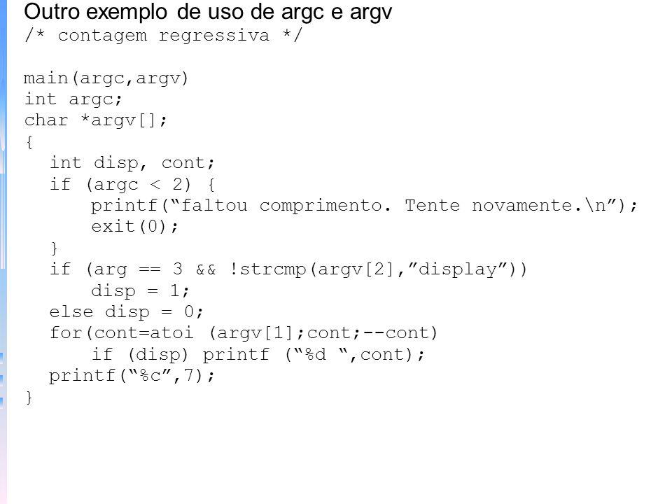 –Argumentos argc e argv: argumentos de linha de comando. Argc e argv são os únicos argumentos aceitos por main. Argc - número de argumentos (int). No