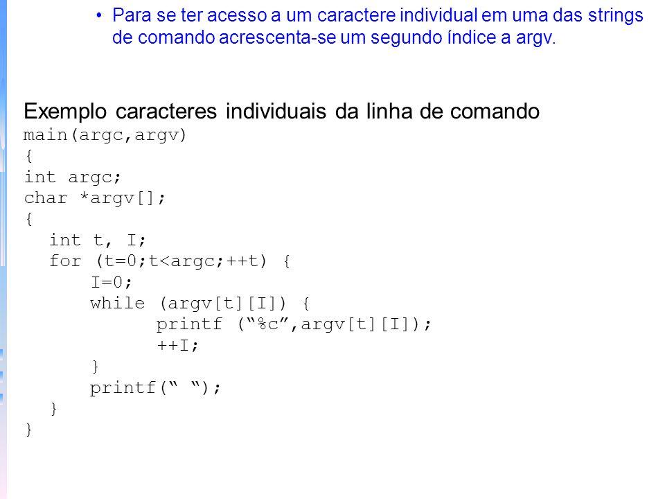 Outro exemplo de uso de argc e argv /* contagem regressiva */ main(argc,argv) int argc; char *argv[]; { int disp, cont; if (argc < 2) { printf(faltou