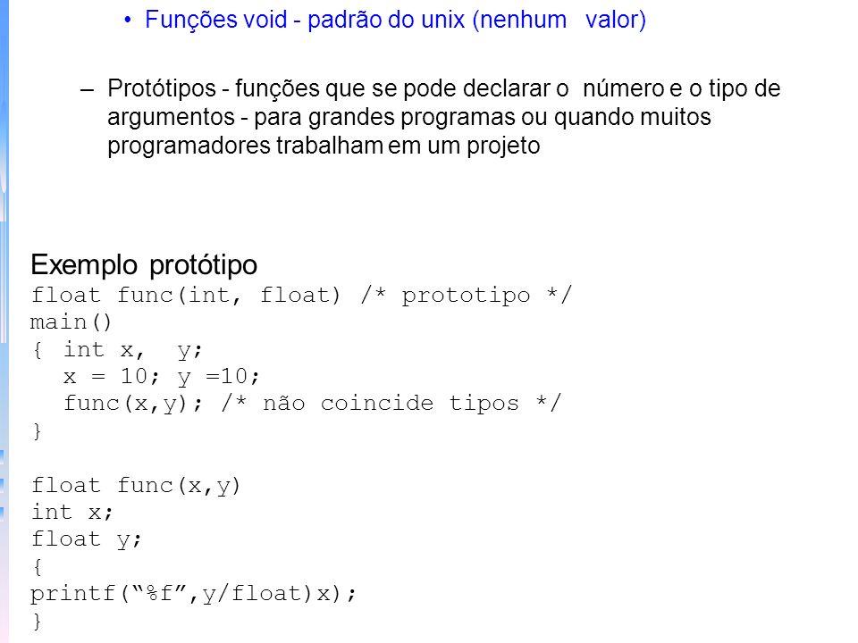 –Funções que devolvem não inteiros - quando não é o valor default é necessário duas etapas: 1) dar à função um especificador de tipo explicito; 2) ide