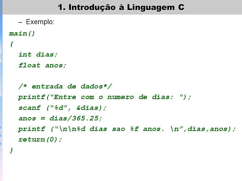 1. Introdução à Linguagem C –As funções printf e scanf São funções de entrada/saída Não fazem parte da definição de c –Formato: –Exemplo: printf(expre