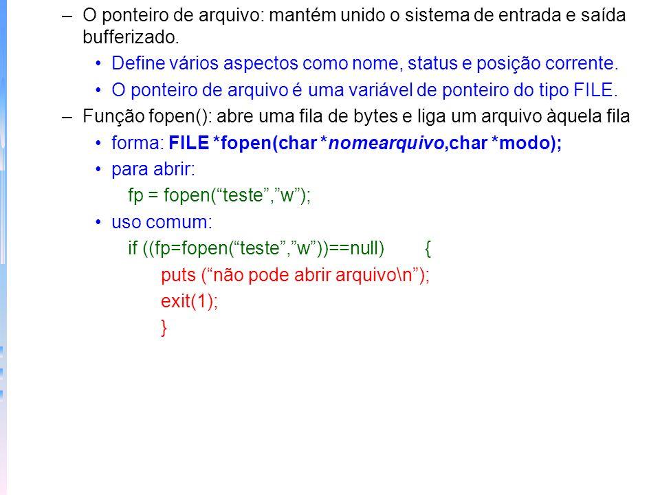 Entrada e saída bufferizado –Possui várias funções: fopen()abre uma fila fclose()fecha uma fila putc()grava um caractere na fila getc()lê um caractere