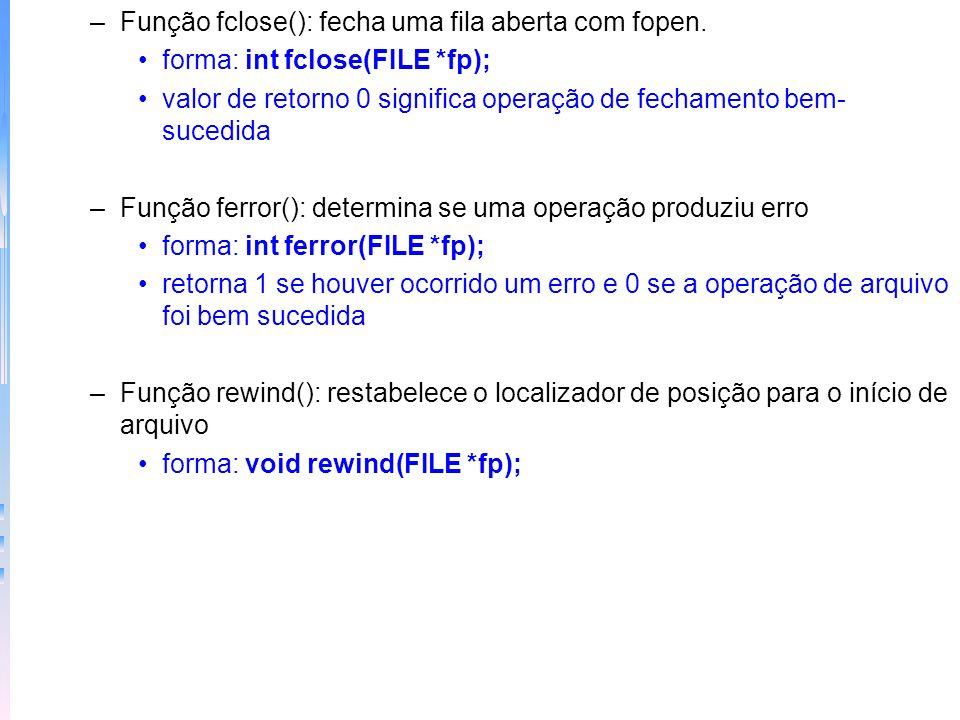 –Função putc(): grava caracteres em uma fila previamente aberta forma: int putc(int ch, FILE*fp); putc é int por razões históricas se a gravação for b