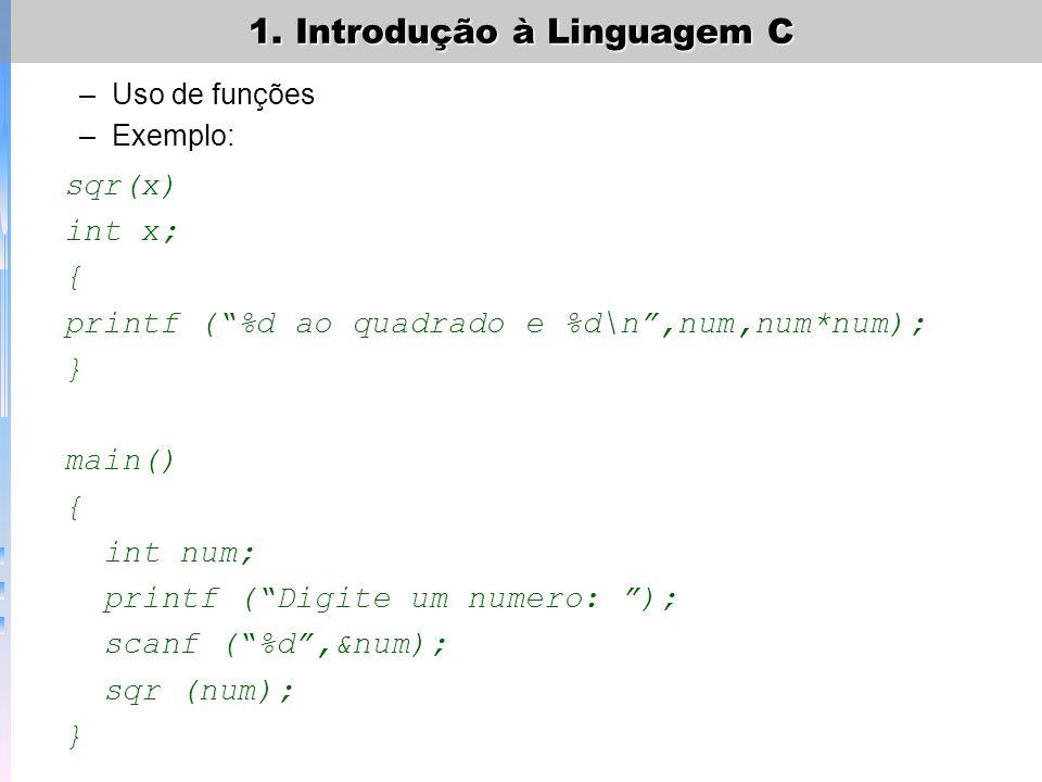 1. Introdução à Linguagem C –Exemplo: main() { int dias; float anos; /* entrada de dados*/ printf(Entre com o numero de dias: ); scanf (%d, &dias); an
