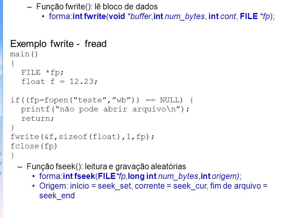 –Função getw(): lê inteiro de um arquivo mesma forma de getc –Função putw(): grava inteiro em um arquivo mesma forma de putw. Ex.: putw(100,fp); –Funç