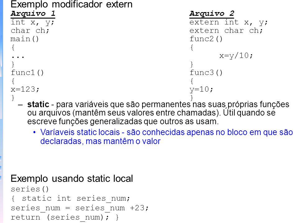–Modificador volatile – para fazer com que o valor de uma variável seja alterado sem uma especificação explícita do programa Exemplo modificando com v